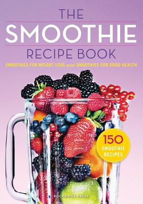 Image for Smoothie Recipe Book: 150 Smoothie Recipes Including Smoothies for Weight Loss and Smoothies for Optimum Health
