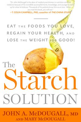 Image for The Starch Solution: Eat the Foods You Love, Regain Your Health, and Lose the Weight for Good!