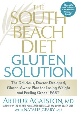 Image for The South Beach Diet Gluten Solution: The Delicious, Doctor-Designed, Gluten-Aware Plan for Losing Weight and Feeling Great--Fast!