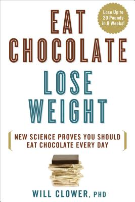 Eat Chocolate, Lose Weight: New Science Proves You Should Eat Chocolate Every Day, Will Clower