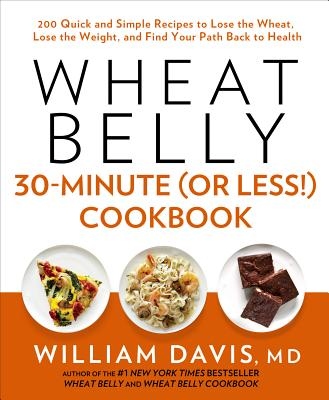 Image for Wheat Belly 30-Minute (Or Less!) Cookbook: 200 Quick and Simple Recipes to Lose the Wheat, Lose the Weight, and Find Your Path Back to Health