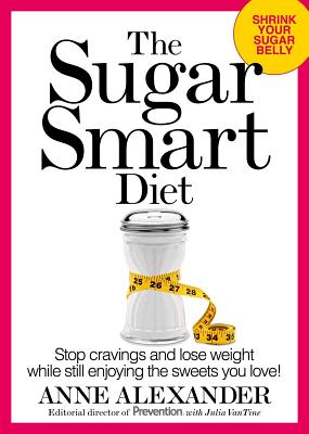 The Sugar Smart Diet: Stop Cravings and Lose Weight While Still Enjoying the Sweets You Love!, Anne Alexander, Julia VanTine