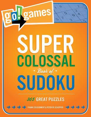 "Go! Games Super Colossal Book of Sudoku: 365 Great Puzzles, ""De Schepper, Peter"""