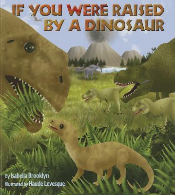 "If You Were Raised by a Dinosaur, ""Brooklyn, Isabella"""