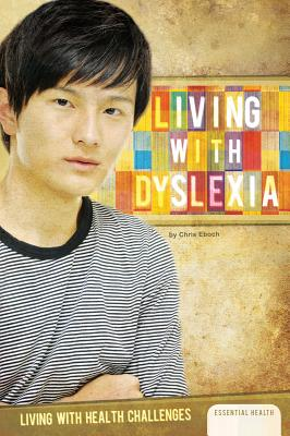"""Living With Dyslexia (Living With Health Challenges), """"Eboch, Chris"""""""