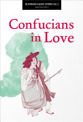 Image for Confucians in Love (Korean Early Fiction)