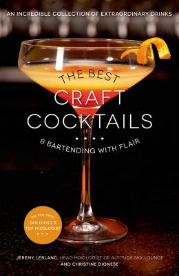 Image for Best Craft Cocktails & Bartending with Flair: An Incredible Collection of Extraordinary Drinks