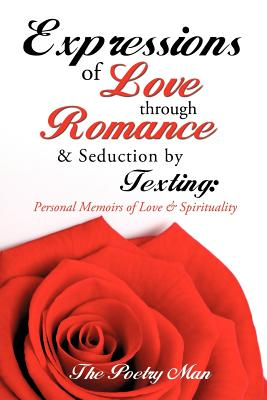 Expressions of Love Through Romance & Seduction by Texting, The Poetry Man