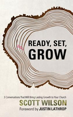 Image for Ready, Set Grow: Three Conversations That Will Bring Lasting Growth to Your Church