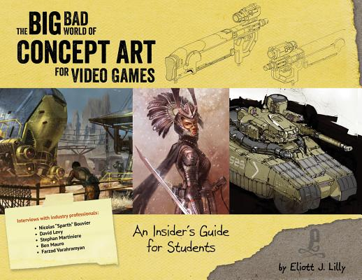 Big Bad World of Concept Art for Video Games: An Insider's Guide for Students, Lilly, Eliott J.