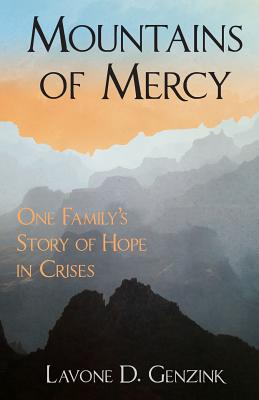 Mountains of Mercy: One Family's Story of Hope in Crisis, Genzink, Lavone D.