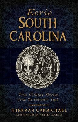 Image for EERIE SOUTH CAROLINA: TRUE CHILLING STORIES FROM THE PALMETTO PAST
