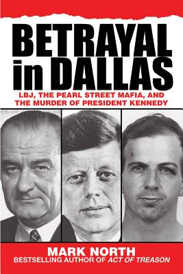 Image for Betrayal in Dallas: LBJ, the Pearl Street Mafia, and the Murder of President Kennedy