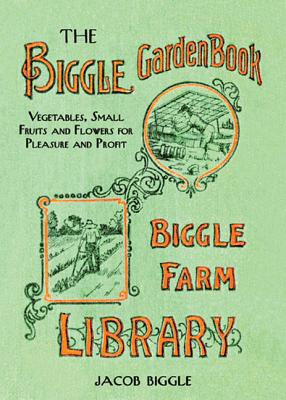 Image for The Biggle Garden Book: Vegetables, Small Fruits and Flowers for Pleasure and Profit