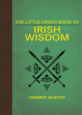 LITTLE GREEN BOOK OF IRISH WISDOM, MCEVOY, DERMOT