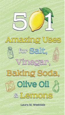 Image for 501 AMAZING USES FOR SALT, VINEGAR, BAKING SODA, OLIVE OIL & LEMONS