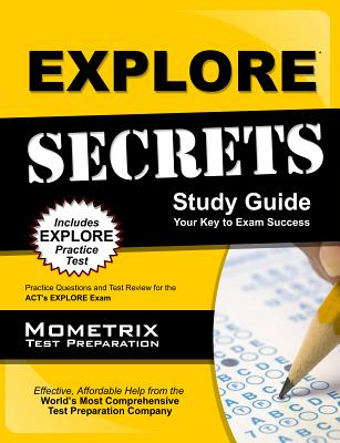EXPLORE Secrets Study Guide: Practice Questions and Test Review for the ACT's EXPLORE Exam, EXPLORE Exam Secrets Test Prep Staff