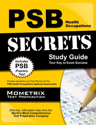 PSB Health Occupations Secrets Study Guide: Practice Questions and Test Review for the PSB Health Occupations Exam, PSB Exam Secrets Test Prep Staff