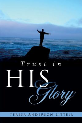 Trust in His Glory, Littell, Teresa Anderson