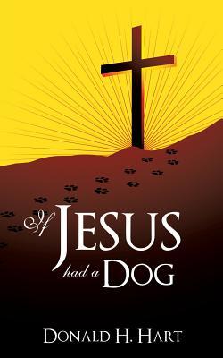 If Jesus Had a Dog, Hart, Donald H.