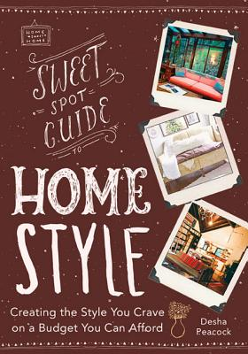 Image for Create the Style You Crave on a Budget You Can Afford: The Sweet Spot Guide to Home Design