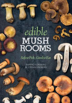Edible Mushrooms: Safe to Pick, Good to Eat, Forsberg, Barbro