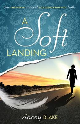 Image for A Soft Landing: How One Woman Survived a Collision Course with Death