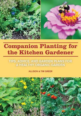 Image for Companion Planting for the Kitchen Gardener: Tips, Advice, and Garden Plans for a Healthy Organic Garden