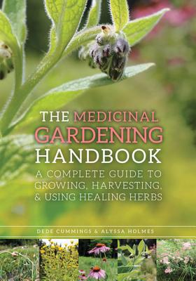 MEDICINAL GARDENING HANDBOOK: A COMPLETE GUIDE TO GROWING, HARVESTING, AND USING HEALING HERBS, CUMMINGS, DEDE