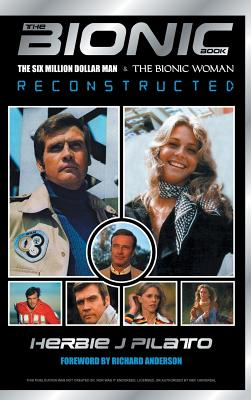 THE BIONIC BOOK: THE SIX MILLION DOLLAR MAN AND THE BIONIC WOMAN RECONSTRUCTED, Pilato, Herbie J.