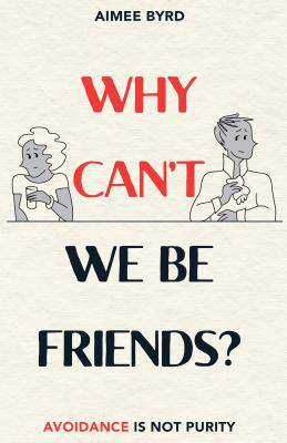 Image for Why Can't We Be Friends?: Avoidance Is Not Purity