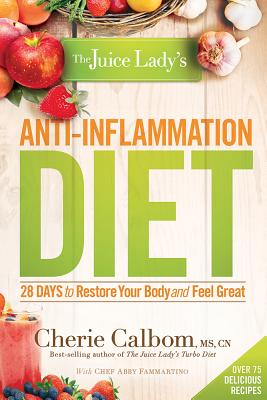 Image for The Juice Lady's Anti-Inflammation Diet: 28 Days to Restore Your Body and Feel Great