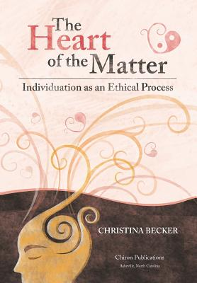 The Heart of the Matter: Individuation as an Ethical Process, Becker, Christina