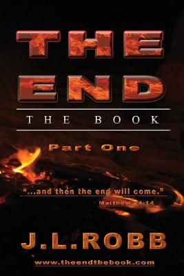 """The End the Book: Part One:  """"And then The End Will Come"""", Robb, J.L."""