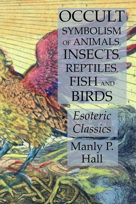 Image for Occult Symbolism of Animals, Insects, Reptiles, Fish and Birds (Esoteric Classics)