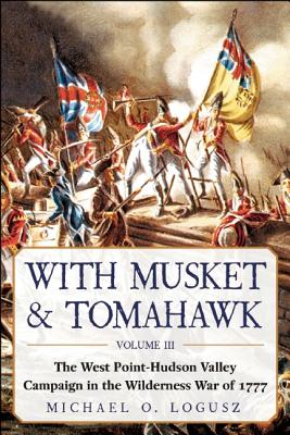Image for With Musket & Tomahawk: The West Point?Hudson Valley Campaign in the Wilderness War of 1777