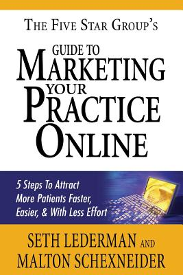 Image for The Five Star Groups' Guide to Marketing Your Practice Online:  5 Steps to Attract More Patients Faster, Easier, & with Less Effort