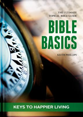 Image for Bible Basics - Keys to Happier living: The ultimate topical Bible guide