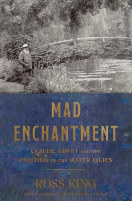 Image for Mad Enchantment: Claude Monet and the Painting of the Water Lilies