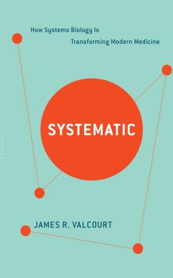 Image for Systematic: How Systems Biology Is Transforming Modern Medicine