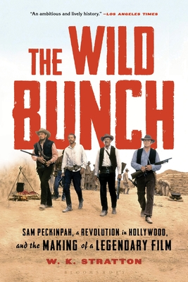 Image for WILD BUNCH: SAM PECKINPAH, A REVOLUTION IN HOLLYWOOD, AND THE MAKING OF A LEGENDARY FILM