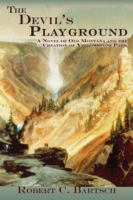 Image for The Devil's Playground, A Novel of Old Montana and the Creation of Yellowstone Park