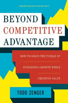 Image for Beyond Competitive Advantage: How to Solve the Puzzle of Sustaining Growth While Creating Value
