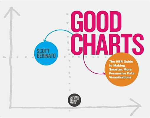 Image for Good Charts: The HBR Guide to Making Smarter, More Persuasive Data Visualizations