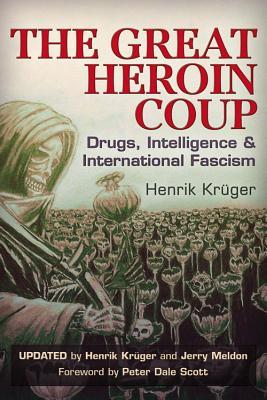 The Great Heroin Coup: Drugs, Intelligence & International Fascism, Krüger, Henrik; Meldon, Jerry