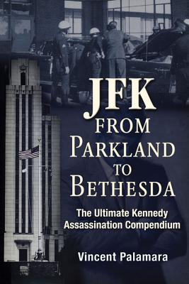 JFK: From Parkland to Bethesda: The Ultimate Kennedy Assassination Compendium, Palamara, Vincent