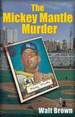 The Mickey Mantle Murder, Brown, Walt
