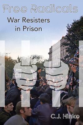 Free Radicals: War Resisters in Prison, Hinke, C J