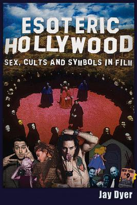 Esoteric Hollywood:: Sex, Cults and Symbols in Film, Dyer, Jay
