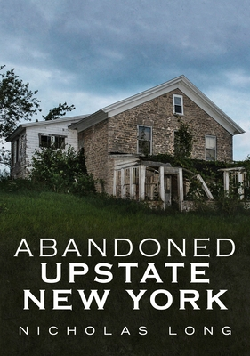 Image for Abandoned Upstate New York (America Through Time)